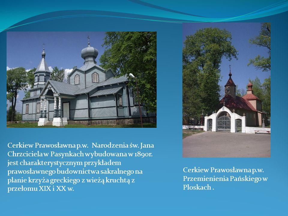 Cerkiew Prawosławna p.w. Narodzenia św. Jana Chrzciciela w Pasynkach wybudowana w 1890r. jest charakterystycznym przykładem prawosławnego budownictwa