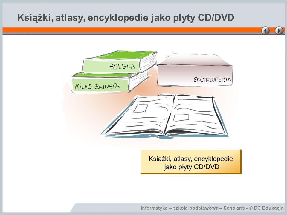 Informatyka – szkoła podstawowa – Scholaris - © DC Edukacja Książki, atlasy, encyklopedie jako płyty CD/DVD