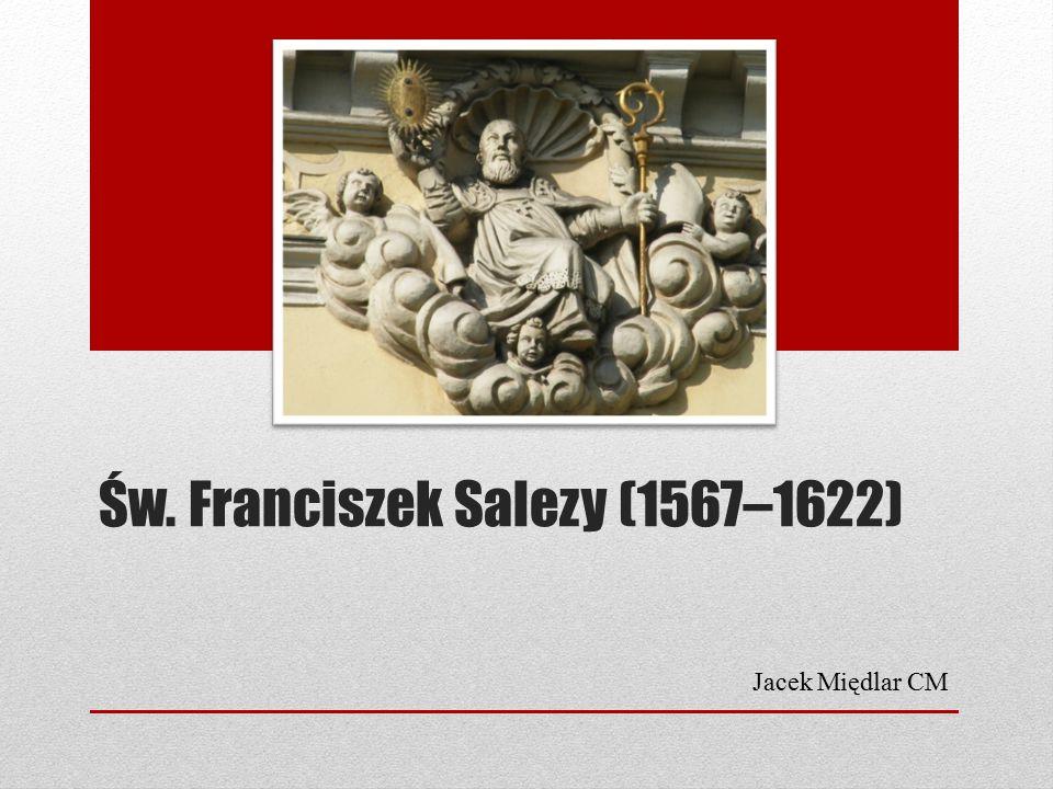 Św. Franciszek Salezy (1567–1622) Jacek Międlar CM