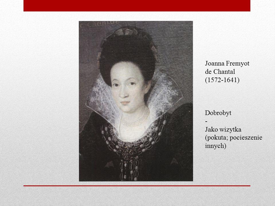 Joanna Fremyot de Chantal (1572-1641) Dobrobyt - Jako wizytka (pokuta; pocieszenie innych)