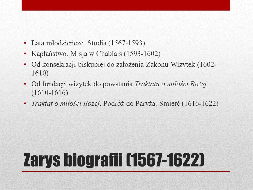 Zarys biografii (1567-1622) Lata młodzieńcze. Studia (1567-1593) Kapłaństwo. Misja w Chablais (1593-1602) Od konsekracji biskupiej do założenia Zakonu