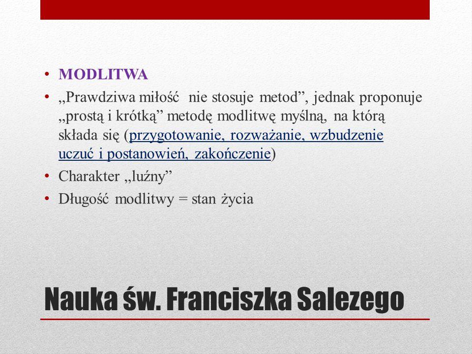 """Nauka św. Franciszka Salezego MODLITWA """"Prawdziwa miłość nie stosuje metod"""", jednak proponuje """"prostą i krótką"""" metodę modlitwę myślną, na którą skład"""