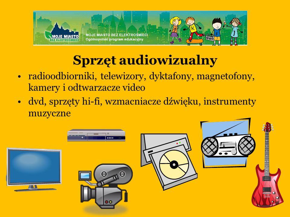 Sprzęt audiowizualny radioodbiorniki, telewizory, dyktafony, magnetofony, kamery i odtwarzacze video dvd, sprzęty hi-fi, wzmacniacze dźwięku, instrumenty muzyczne