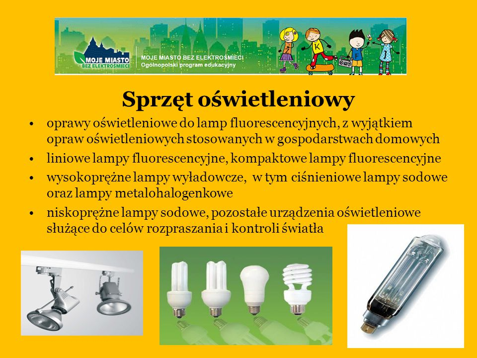 Sprzęt oświetleniowy oprawy oświetleniowe do lamp fluorescencyjnych, z wyjątkiem opraw oświetleniowych stosowanych w gospodarstwach domowych liniowe lampy fluorescencyjne, kompaktowe lampy fluorescencyjne wysokoprężne lampy wyładowcze, w tym ciśnieniowe lampy sodowe oraz lampy metalohalogenkowe niskoprężne lampy sodowe, pozostałe urządzenia oświetleniowe służące do celów rozpraszania i kontroli światła