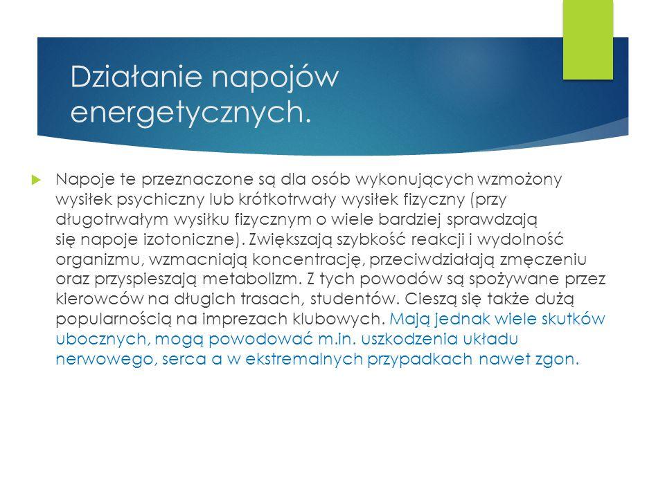 Działanie napojów energetycznych.  Napoje te przeznaczone są dla osób wykonujących wzmożony wysiłek psychiczny lub krótkotrwały wysiłek fizyczny (prz