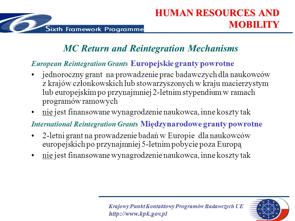 Krajowy Punkt Kontaktowy Programów Badawczych UE http://www.kpk.gov.pl HUMAN RESOURCES AND MOBILITY MC Return and Reintegration Mechanisms European Re