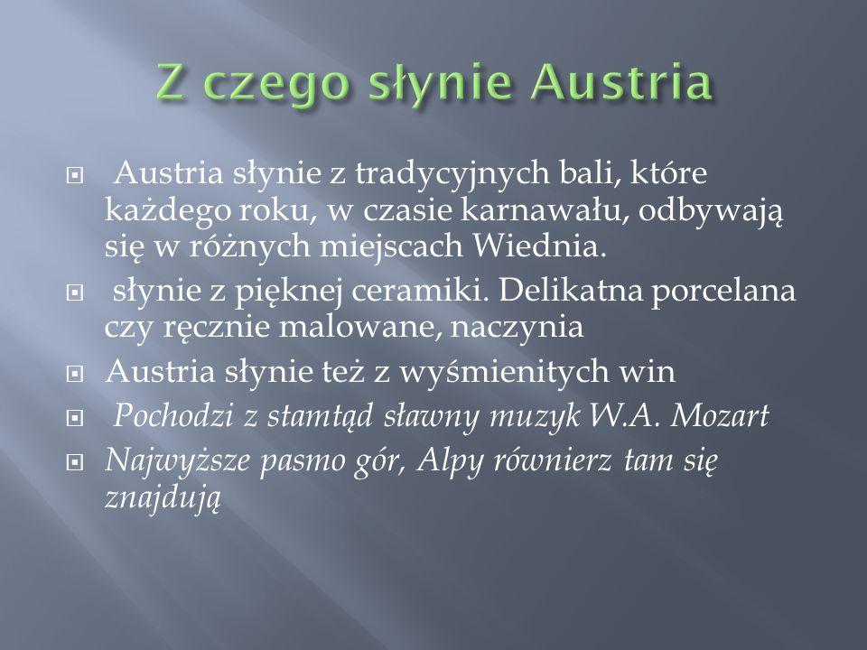  Austria słynie z tradycyjnych bali, które każdego roku, w czasie karnawału, odbywają się w różnych miejscach Wiednia.  słynie z pięknej ceramiki. D