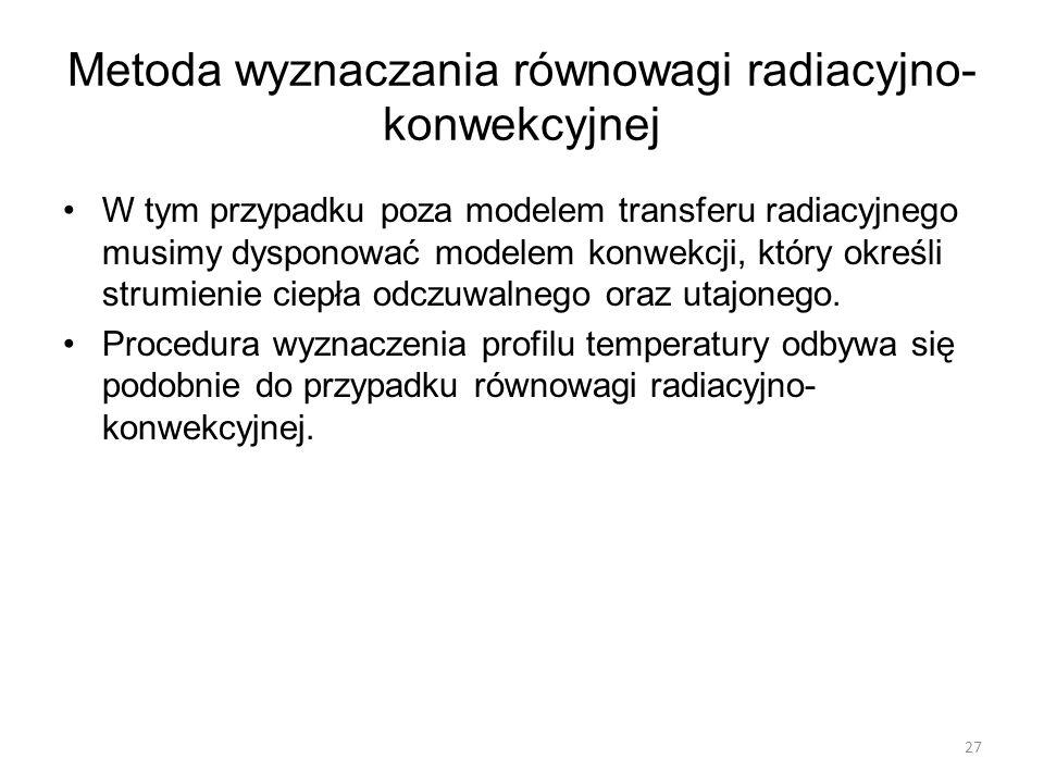 Metoda wyznaczania równowagi radiacyjno- konwekcyjnej W tym przypadku poza modelem transferu radiacyjnego musimy dysponować modelem konwekcji, który o