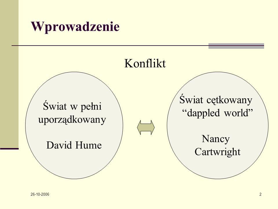 """26-10-2006 2 Wprowadzenie Świat w pełni uporządkowany David Hume Świat cętkowany """"dappled world"""" Nancy Cartwright Konflikt"""