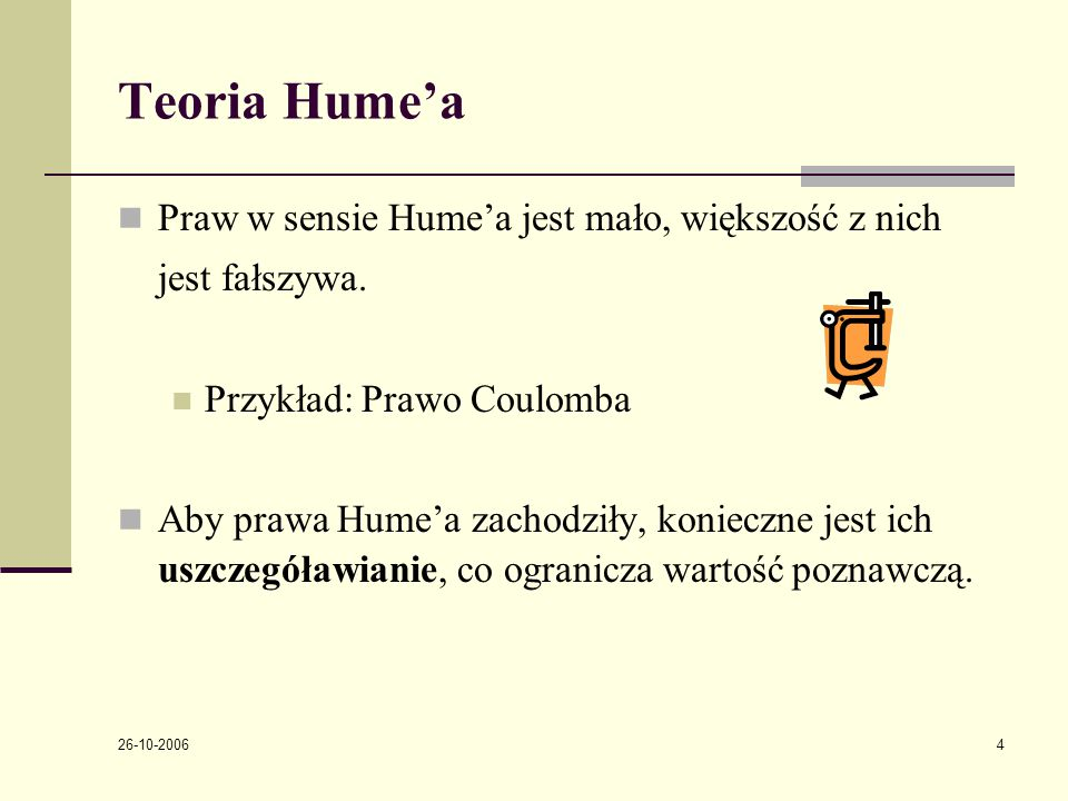 26-10-2006 4 Teoria Hume'a Praw w sensie Hume'a jest mało, większość z nich jest fałszywa.