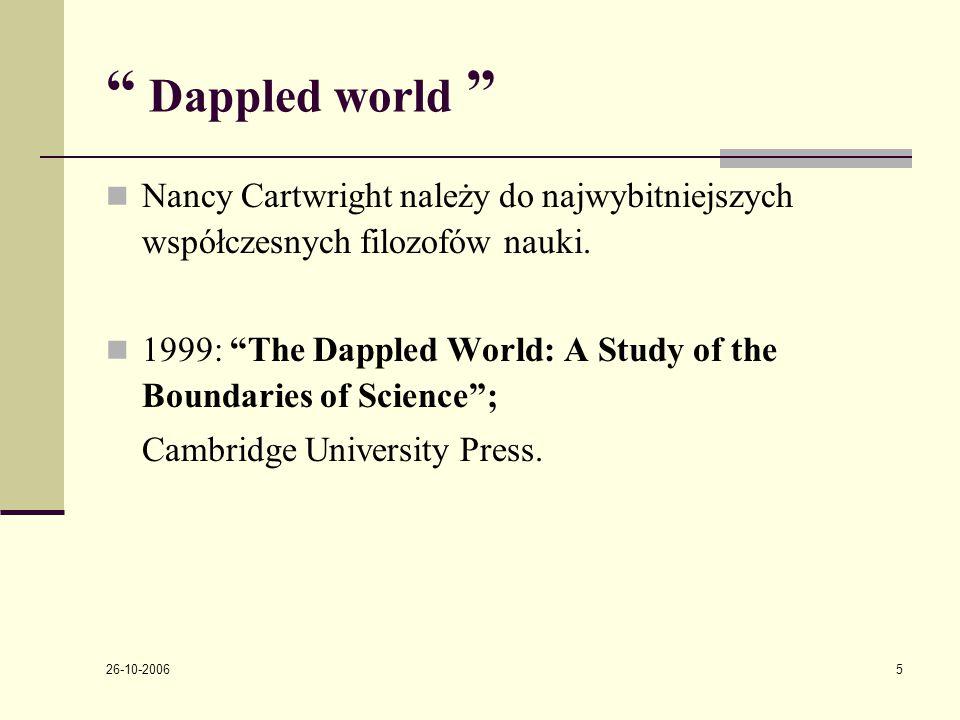 26-10-2006 5 Dappled world Nancy Cartwright należy do najwybitniejszych wspόłczesnych filozofόw nauki.