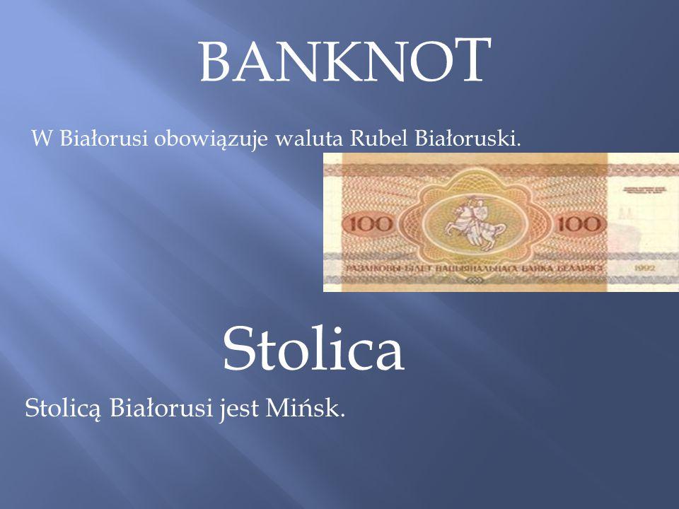 BANKNO T W Białorusi obowiązuje waluta Rubel Białoruski. Stolica Stolicą Białorusi jest Mińsk.