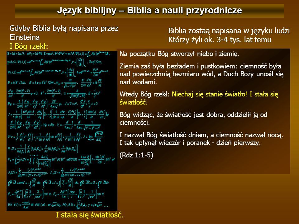 Język biblijny – Biblia a nauli przyrodnicze Gdyby Biblia byłą napisana przez Einsteina I Bóg rzekł: Biblia zostaą napisana w języku ludzi Którzy żyli ok.