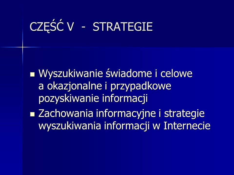 CZĘŚĆ V - STRATEGIE Wyszukiwanie świadome i celowe a okazjonalne i przypadkowe pozyskiwanie informacji Wyszukiwanie świadome i celowe a okazjonalne i