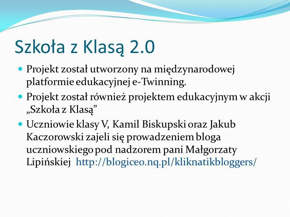 Szkoła z Klasą 2.0 Projekt został utworzony na międzynarodowej platformie edukacyjnej e-Twinning.