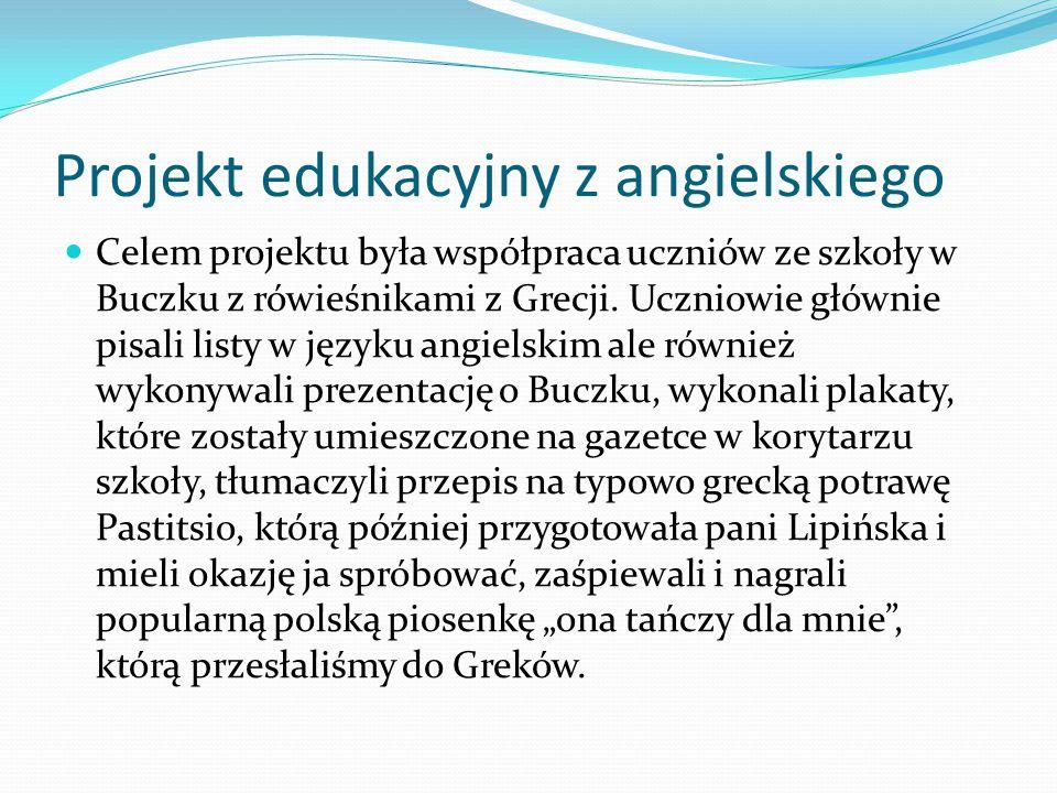Projekt edukacyjny z angielskiego Celem projektu była współpraca uczniów ze szkoły w Buczku z rówieśnikami z Grecji.