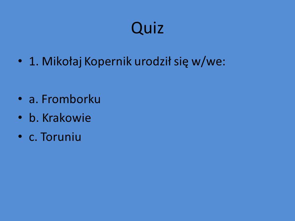 2. Mikołaj Kopernik urodził się w: a. 1437 roku b. 1473 roku c. 1485 roku