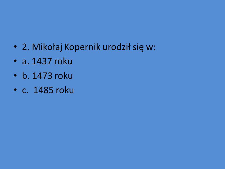 3.Jak sie nazywał wuj Mikołaja Kopernika: a. Łukasz Wallenrod b.