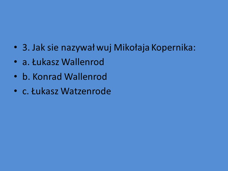 4.Jaki tytuł miało główne dzieło życia MK: a. O obrotach sfer niebieskich b.