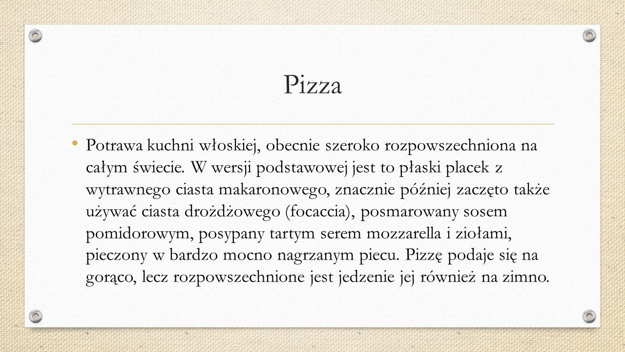 Pizza Potrawa kuchni włoskiej, obecnie szeroko rozpowszechniona na całym świecie.