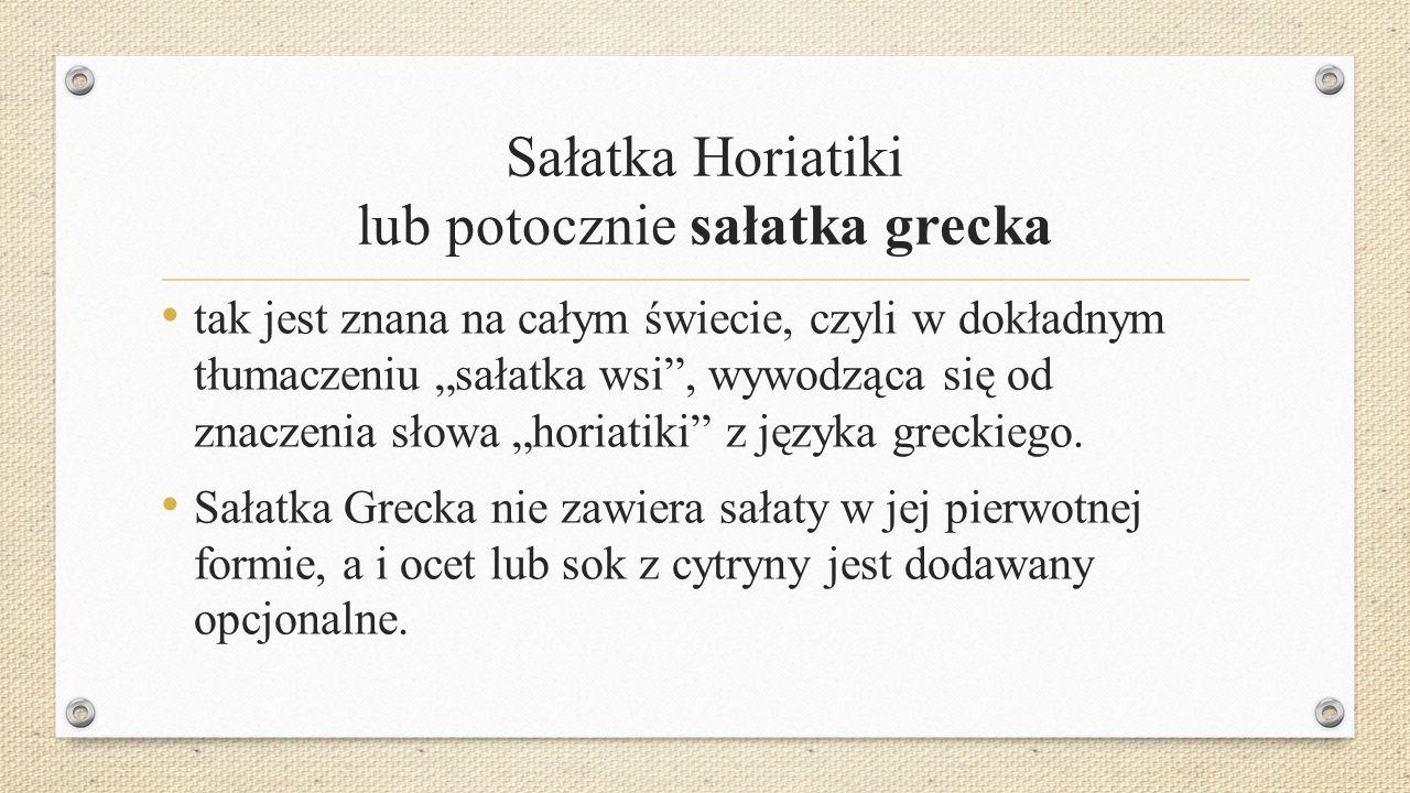 """Sałatka Horiatiki lub potocznie sałatka grecka tak jest znana na całym świecie, czyli w dokładnym tłumaczeniu """"sałatka wsi , wywodząca się od znaczenia słowa """"horiatiki z języka greckiego."""