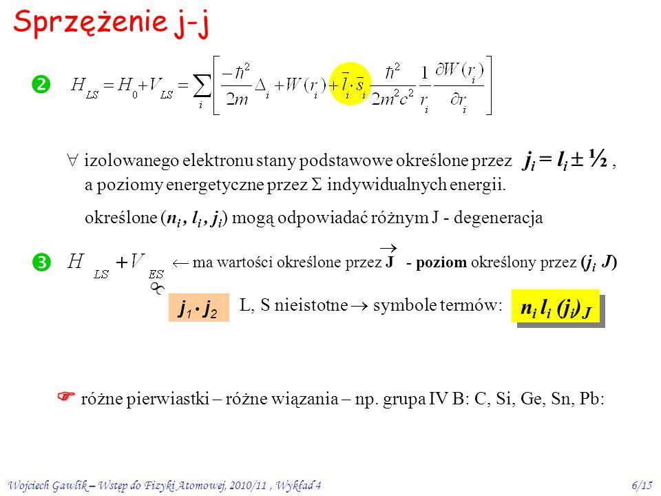 Wojciech Gawlik – Wstęp do Fizyki Atomowej, 2010/11, Wykład 46/15 Sprzężenie j-j   izolowanego elektronu stany podstawowe określone przez j i = l i  ½, a poziomy energetyczne przez  indywidualnych energii.