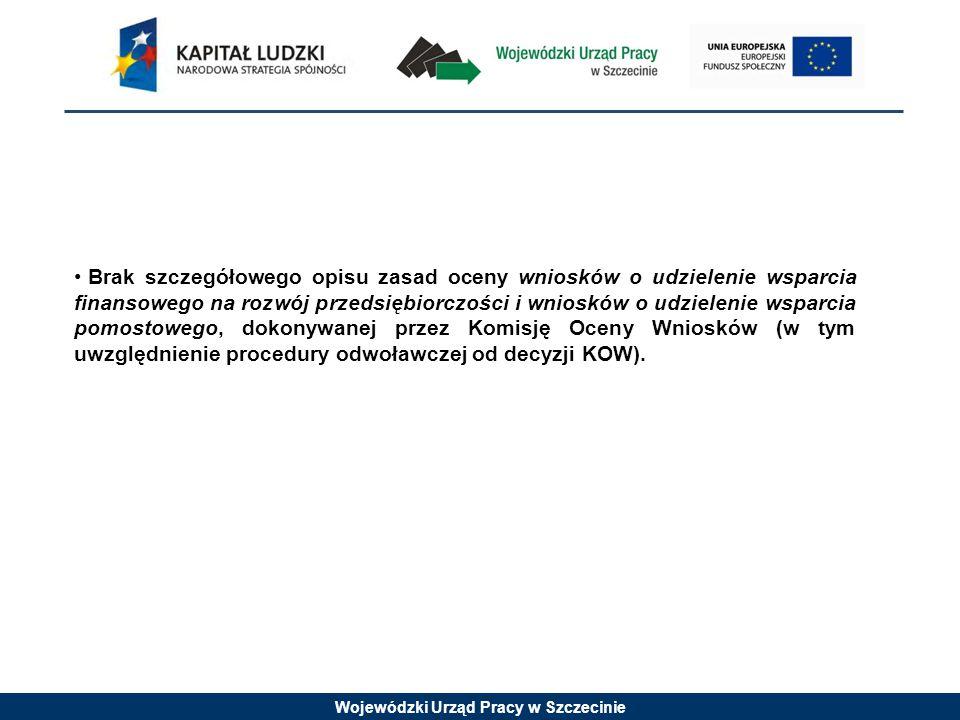 Wojewódzki Urząd Pracy w Szczecinie Brak szczegółowego opisu zasad oceny wniosków o udzielenie wsparcia finansowego na rozwój przedsiębiorczości i wniosków o udzielenie wsparcia pomostowego, dokonywanej przez Komisję Oceny Wniosków (w tym uwzględnienie procedury odwoławczej od decyzji KOW).