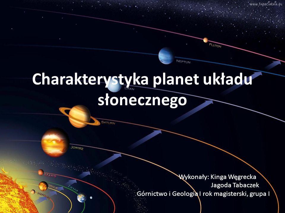 Charakterystyka planet układu słonecznego Wykonały: Kinga Węgrecka Jagoda Tabaczek Górnictwo i Geologia I rok magisterski, grupa I