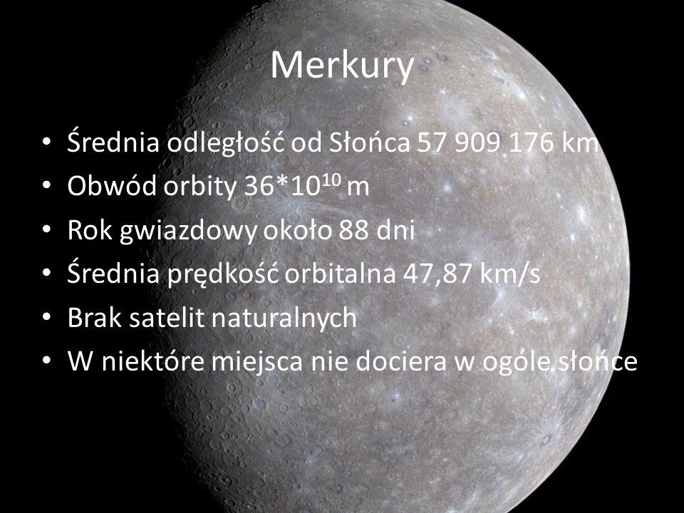 Merkury Średnia odległość od Słońca 57 909 176 km Obwód orbity 36*10 10 m Rok gwiazdowy około 88 dni Średnia prędkość orbitalna 47,87 km/s Brak sateli