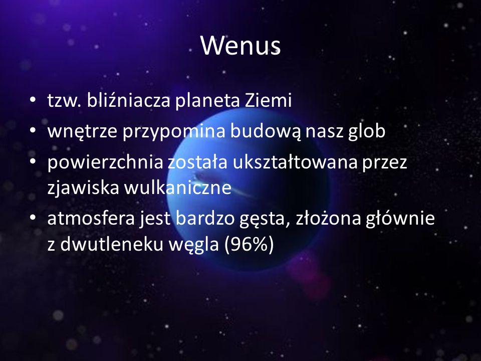 Wenus tzw. bliźniacza planeta Ziemi wnętrze przypomina budową nasz glob powierzchnia została ukształtowana przez zjawiska wulkaniczne atmosfera jest b