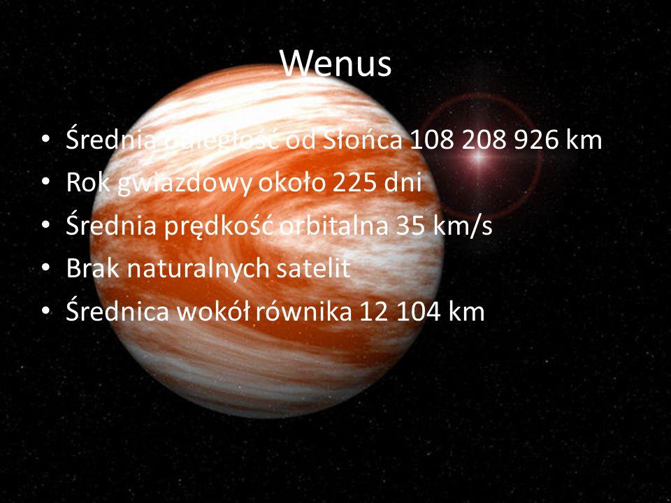 Wenus Średnia odległość od Słońca 108 208 926 km Rok gwiazdowy około 225 dni Średnia prędkość orbitalna 35 km/s Brak naturalnych satelit Średnica wokó