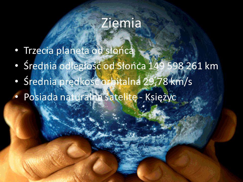 Ziemia Trzecia planeta od słońca Średnia odległość od Słońca 149 598 261 km Średnia prędkość orbitalna 29,78 km/s Posiada naturalna satelitę - Księżyc
