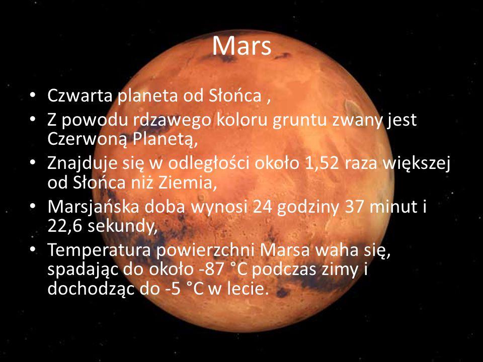 Mars Czwarta planeta od Słońca, Z powodu rdzawego koloru gruntu zwany jest Czerwoną Planetą, Znajduje się w odległości około 1,52 raza większej od Sło