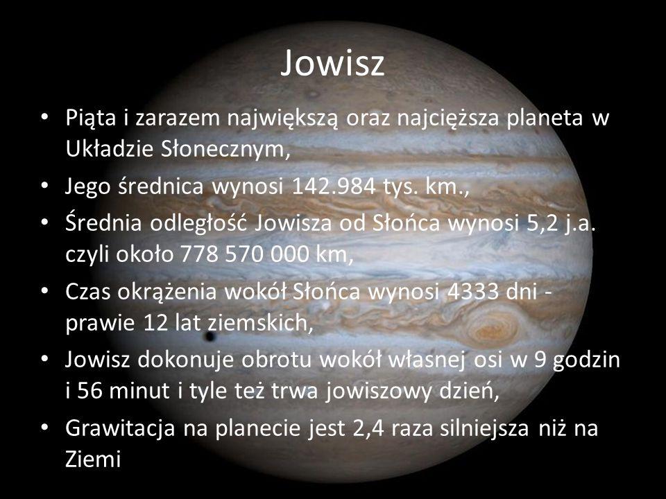 Jowisz Piąta i zarazem największą oraz najcięższa planeta w Układzie Słonecznym, Jego średnica wynosi 142.984 tys. km., Średnia odległość Jowisza od S