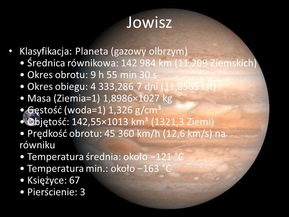 Jowisz Klasyfikacja: Planeta (gazowy olbrzym) Średnica równikowa: 142 984 km (11,209 Ziemskich) Okres obrotu: 9 h 55 min 30 s Okres obiegu: 4 333,286