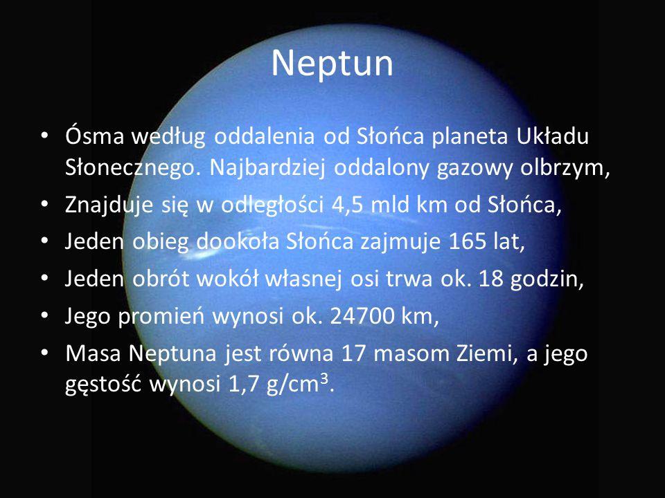 Neptun Ósma według oddalenia od Słońca planeta Układu Słonecznego. Najbardziej oddalony gazowy olbrzym, Znajduje się w odległości 4,5 mld km od Słońca