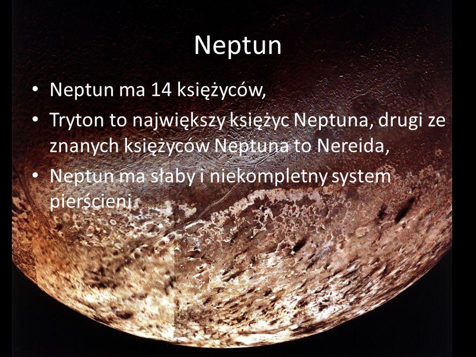 Neptun Neptun ma 14 księżyców, Tryton to największy księżyc Neptuna, drugi ze znanych księżyców Neptuna to Nereida, Neptun ma słaby i niekompletny sys