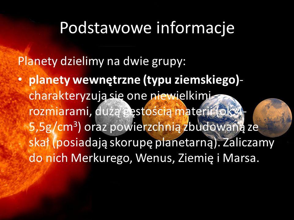 Podstawowe informacje Planety dzielimy na dwie grupy: planety wewnętrzne (typu ziemskiego)- charakteryzują się one niewielkimi rozmiarami, dużą gęstoś