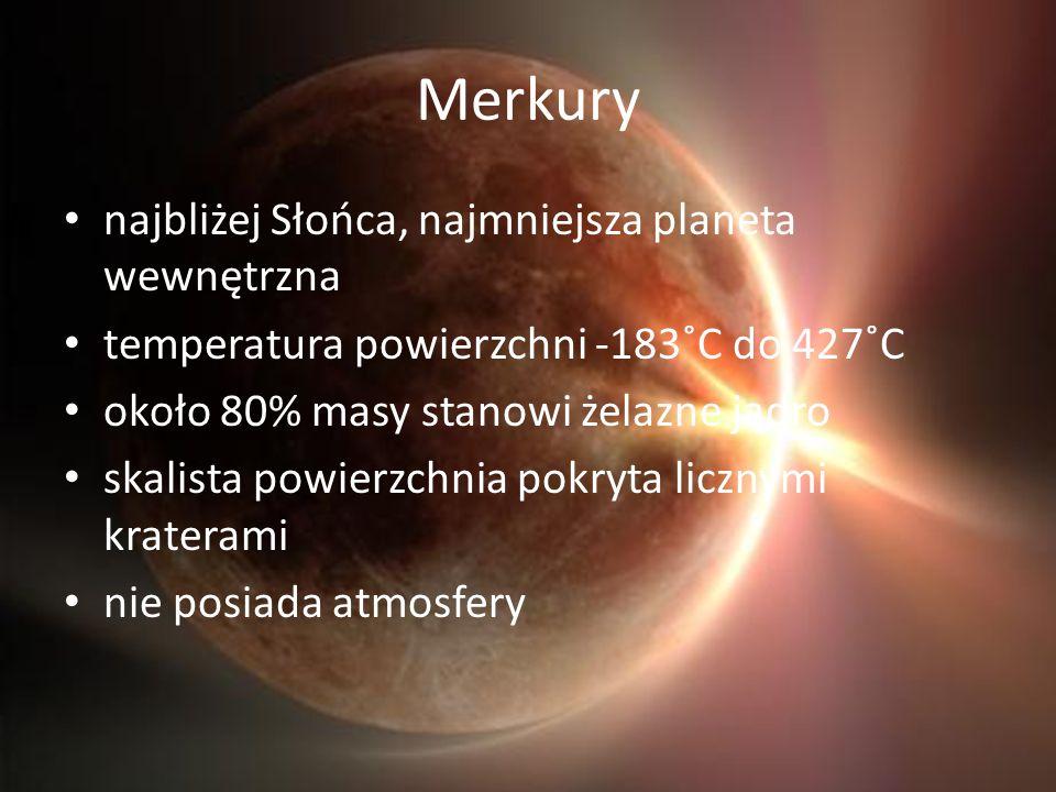 Merkury najbliżej Słońca, najmniejsza planeta wewnętrzna temperatura powierzchni -183˚C do 427˚C około 80% masy stanowi żelazne jądro skalista powierz