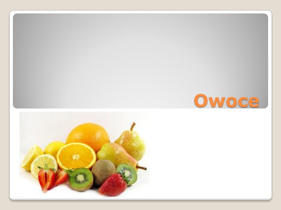 OWOC - Jadalne części roślin utworzone z zalążni lub zalążni i innych części kwiatu, ma przyjemny aromat, słodki lub kwaskowaty smak.