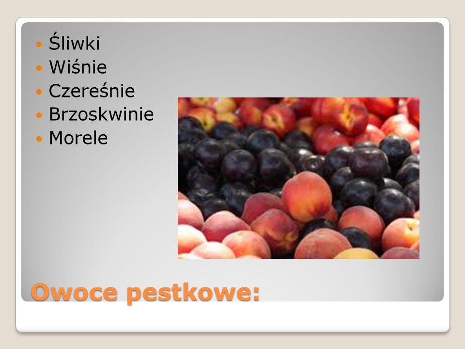 Owoce pestkowe: Śliwki Wiśnie Czereśnie Brzoskwinie Morele