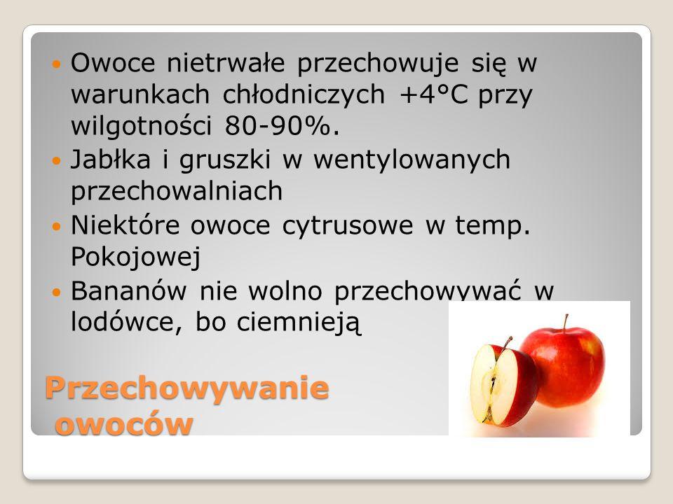 Przechowywanie owoców Owoce nietrwałe przechowuje się w warunkach chłodniczych +4°C przy wilgotności 80-90%. Jabłka i gruszki w wentylowanych przechow