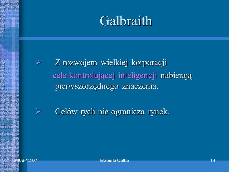 Elżbieta Całka152006-12-07 Rozszerzenie badań ekonomistów 2 kierunki:  Powinni być przygotowani do formułowania sądów normatywnych  Powinni rozszerzyć zakres badań o korzyści i straty zewnętrzne
