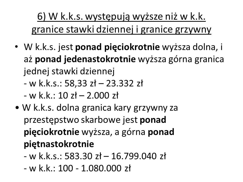 6) W k.k.s. występują wyższe niż w k.k. granice stawki dziennej i granice grzywny W k.k.s. jest ponad pięciokrotnie wyższa dolna, i aż ponad jedenasto