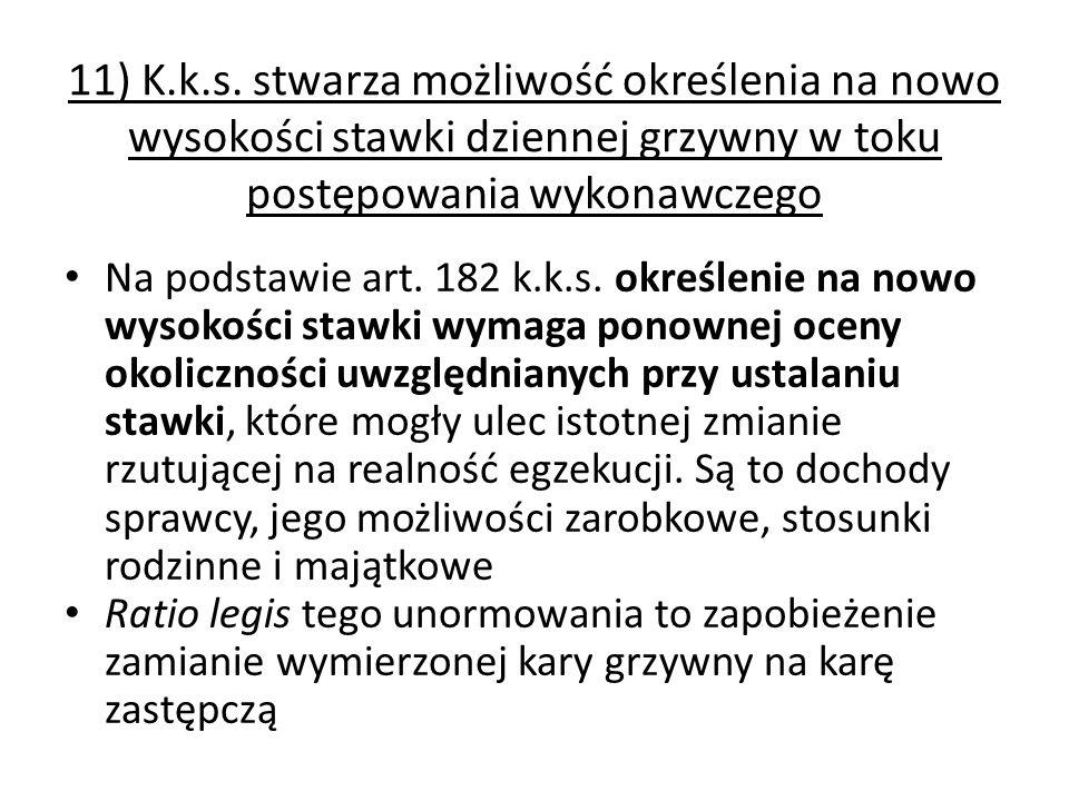 11) K.k.s. stwarza możliwość określenia na nowo wysokości stawki dziennej grzywny w toku postępowania wykonawczego Na podstawie art. 182 k.k.s. określ
