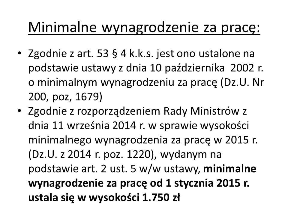 Minimalne wynagrodzenie za pracę: Zgodnie z art. 53 § 4 k.k.s. jest ono ustalone na podstawie ustawy z dnia 10 października 2002 r. o minimalnym wynag