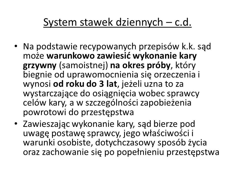 System stawek dziennych – c.d. Na podstawie recypowanych przepisów k.k. sąd może warunkowo zawiesić wykonanie kary grzywny (samoistnej) na okres próby