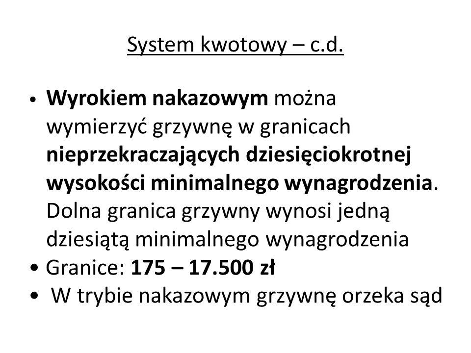 System kwotowy – c.d. Wyrokiem nakazowym można wymierzyć grzywnę w granicach nieprzekraczających dziesięciokrotnej wysokości minimalnego wynagrodzenia
