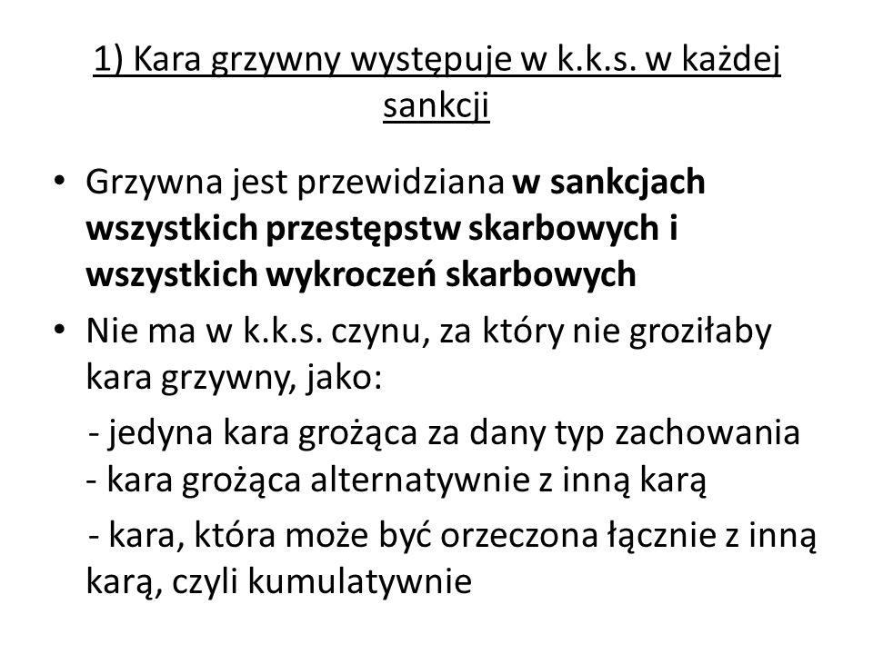 1) Kara grzywny występuje w k.k.s. w każdej sankcji Grzywna jest przewidziana w sankcjach wszystkich przestępstw skarbowych i wszystkich wykroczeń ska