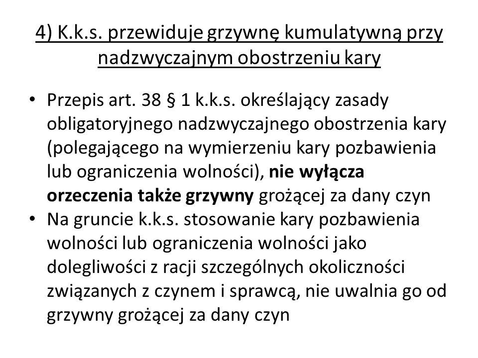 4) K.k.s. przewiduje grzywnę kumulatywną przy nadzwyczajnym obostrzeniu kary Przepis art. 38 § 1 k.k.s. określający zasady obligatoryjnego nadzwyczajn